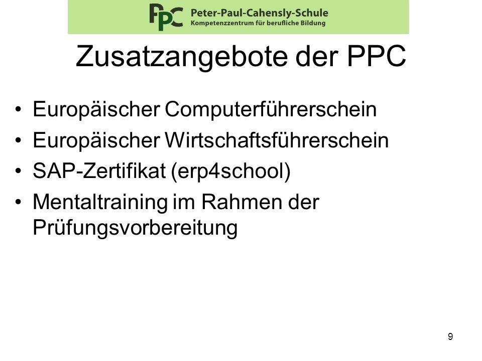 9 Zusatzangebote der PPC Europäischer Computerführerschein Europäischer Wirtschaftsführerschein SAP-Zertifikat (erp4school) Mentaltraining im Rahmen d