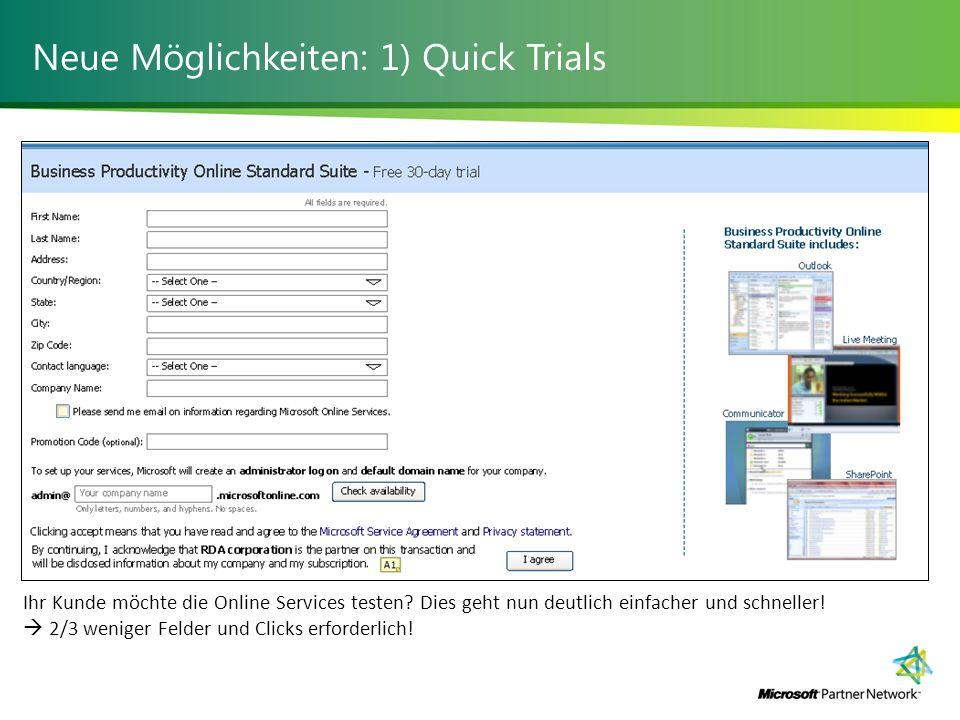 Neue Möglichkeiten: 1) Quick Trials Ihr Kunde möchte die Online Services testen.