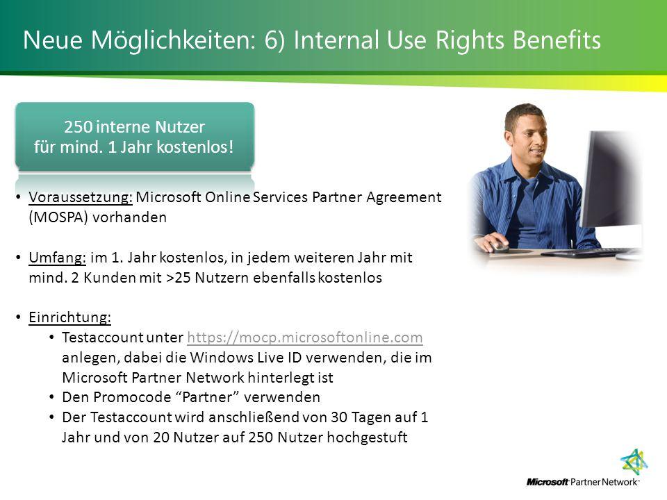 Neue Möglichkeiten: 6) Internal Use Rights Benefits Voraussetzung: Microsoft Online Services Partner Agreement (MOSPA) vorhanden Umfang: im 1.