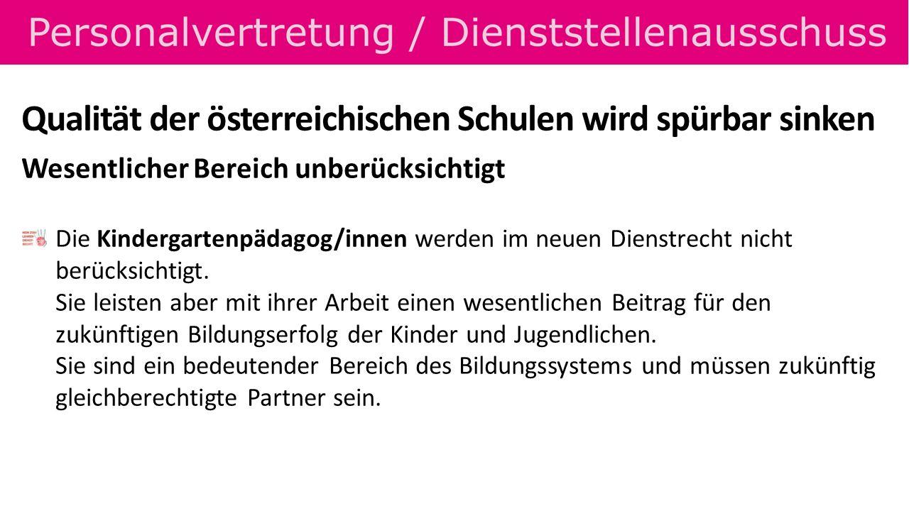 Qualität der österreichischen Schulen wird spürbar sinken Wesentlicher Bereich unberücksichtigt Die Kindergartenpädagog/innen werden im neuen Dienstre