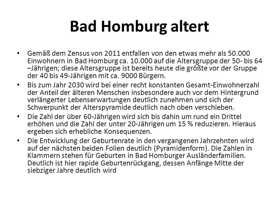 Bad Homburg altert Gemäß dem Zensus von 2011 entfallen von den etwas mehr als 50.000 Einwohnern in Bad Homburg ca. 10.000 auf die Altersgruppe der 50-