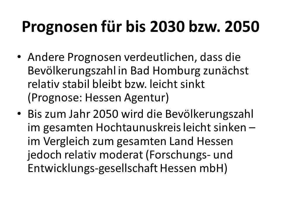 Prognosen für bis 2030 bzw. 2050 Andere Prognosen verdeutlichen, dass die Bevölkerungszahl in Bad Homburg zunächst relativ stabil bleibt bzw. leicht s