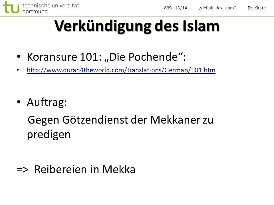 Verkündigung des Islam Koransure 101: Die Pochende: http://www.quran4theworld.com/translations/German/101.htm Auftrag: Gegen Götzendienst der Mekkaner