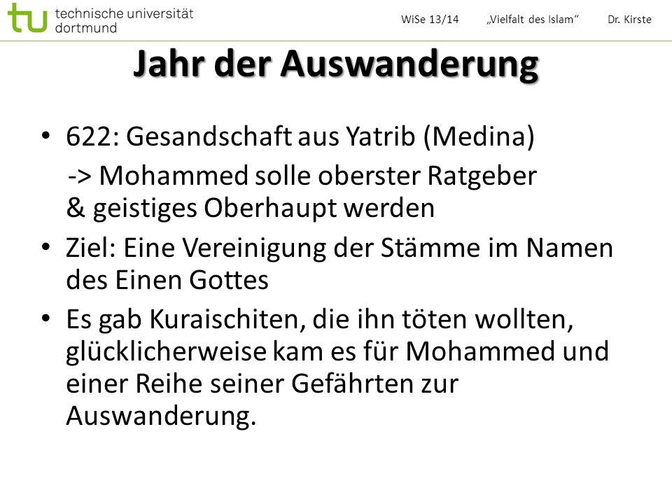 Jahr der Auswanderung 622: Gesandschaft aus Yatrib (Medina) -> Mohammed solle oberster Ratgeber & geistiges Oberhaupt werden Ziel: Eine Vereinigung de