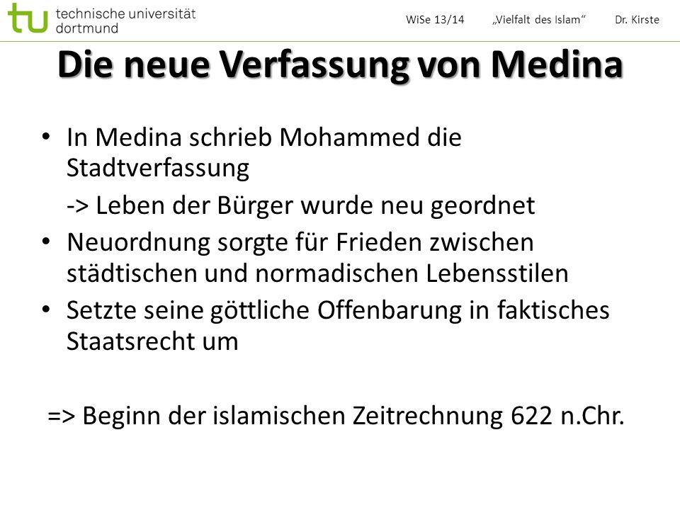 Die neue Verfassung von Medina In Medina schrieb Mohammed die Stadtverfassung -> Leben der Bürger wurde neu geordnet Neuordnung sorgte für Frieden zwi
