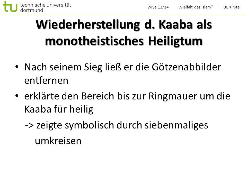 Wiederherstellung d. Kaaba als monotheistisches Heiligtum Nach seinem Sieg ließ er die Götzenabbilder entfernen erklärte den Bereich bis zur Ringmauer