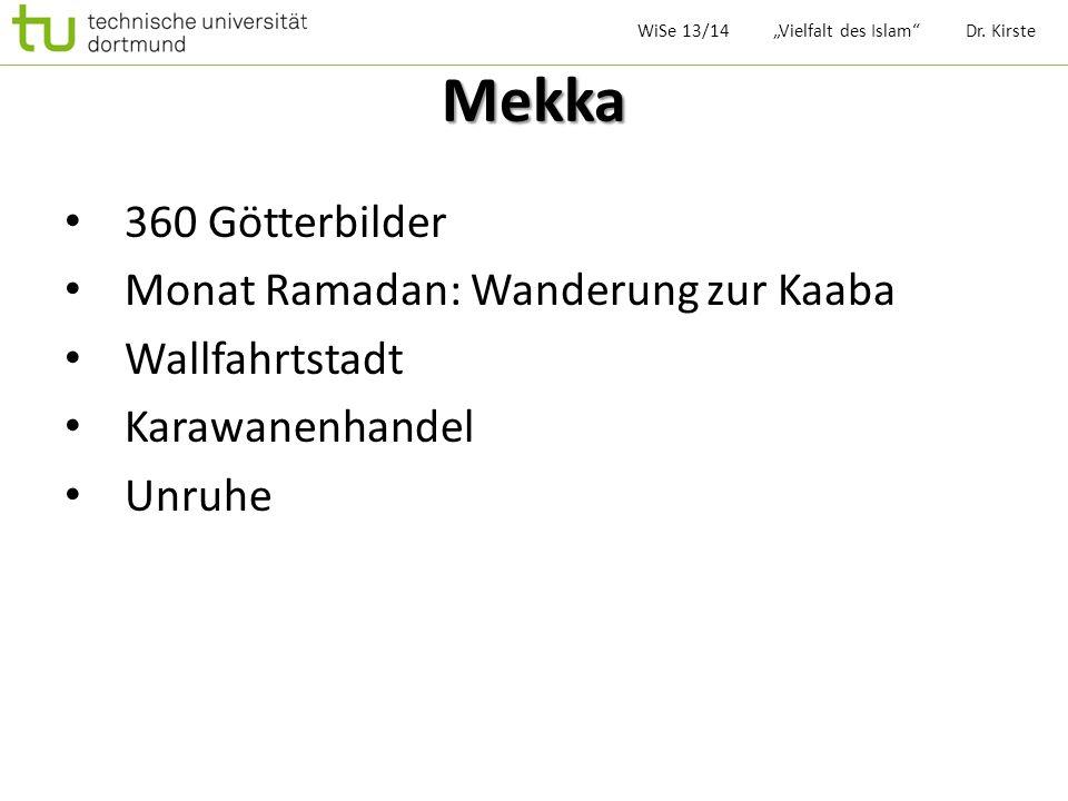 Mekka 360 Götterbilder Monat Ramadan: Wanderung zur Kaaba Wallfahrtstadt Karawanenhandel Unruhe WiSe 13/14 Vielfalt des Islam Dr. Kirste
