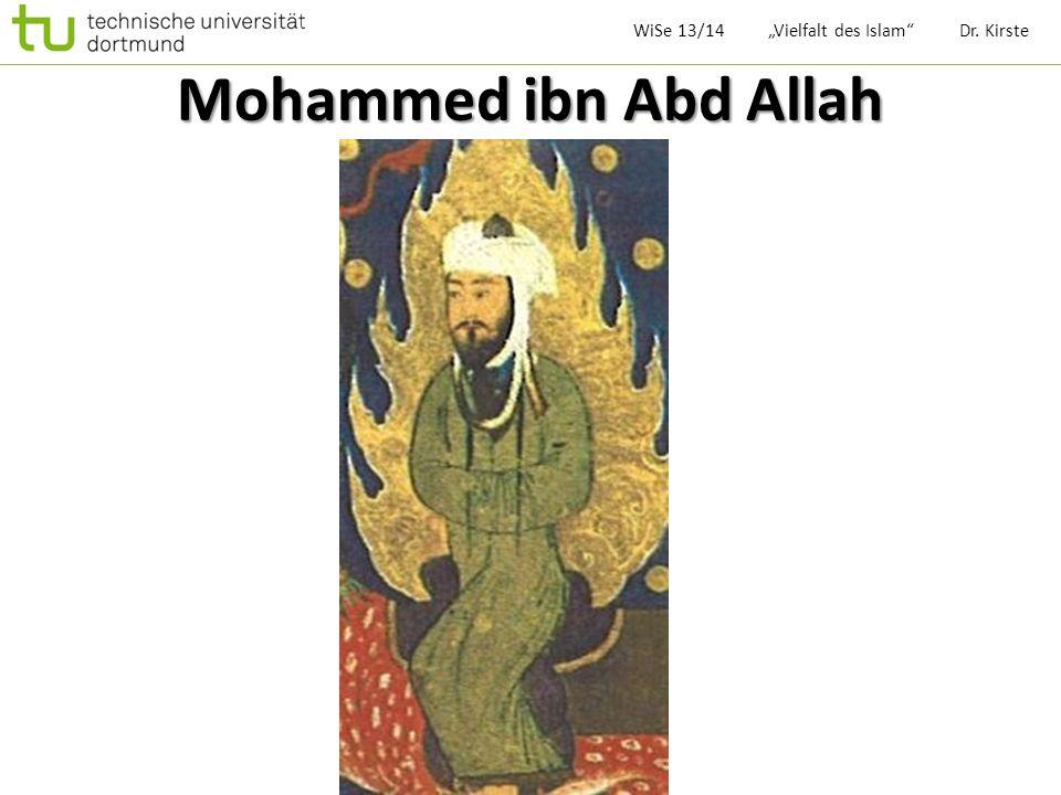 Mohammed * 570, Mekka 08.06.632 Medina Kaufmann Ehefrau: Chadidscha WiSe 13/14 Vielfalt des Islam Dr.
