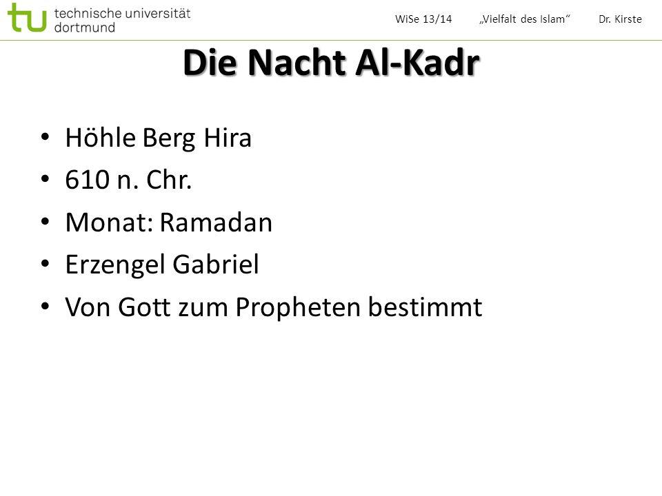 Die Nacht Al-Kadr Höhle Berg Hira 610 n. Chr. Monat: Ramadan Erzengel Gabriel Von Gott zum Propheten bestimmt WiSe 13/14 Vielfalt des Islam Dr. Kirste
