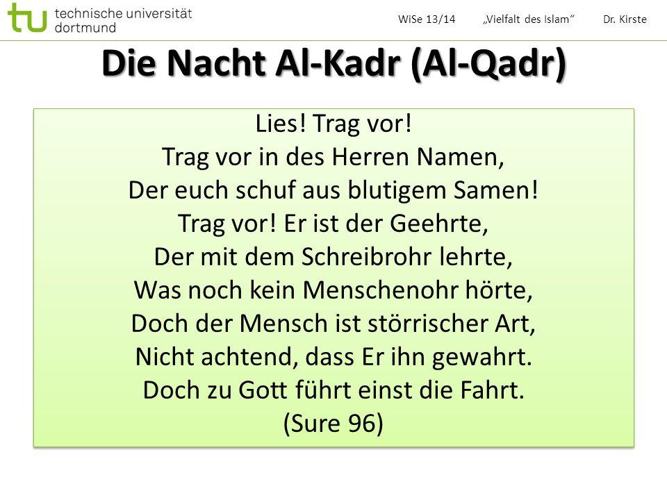 Die Nacht Al-Kadr (Al-Qadr) Lies! Trag vor! Trag vor in des Herren Namen, Der euch schuf aus blutigem Samen! Trag vor! Er ist der Geehrte, Der mit dem