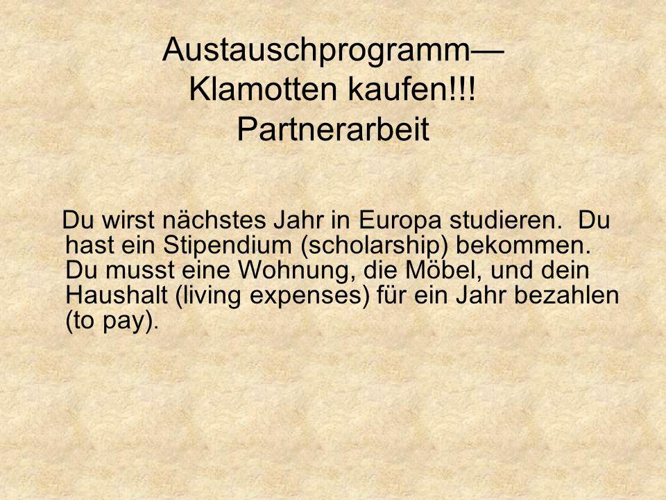 Austauschprogramm Klamotten kaufen!!. Partnerarbeit Du wirst nächstes Jahr in Europa studieren.