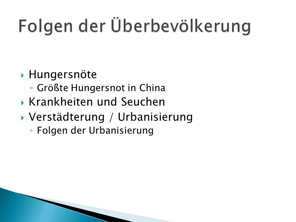 Hungersnöte Größte Hungersnot in China Krankheiten und Seuchen Verstädterung / Urbanisierung Folgen der Urbanisierung