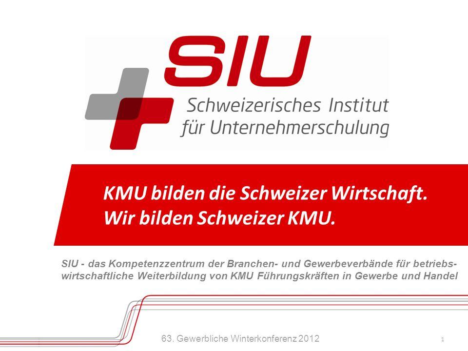63. Gewerbliche Winterkonferenz 2012 1 KMU bilden die Schweizer Wirtschaft. Wir bilden Schweizer KMU. SIU - das Kompetenzzentrum der Branchen- und Gew