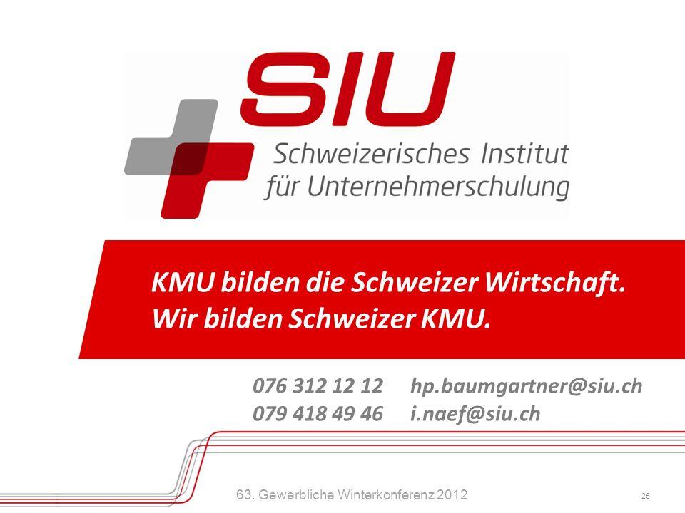 63. Gewerbliche Winterkonferenz 2012 26 KMU bilden die Schweizer Wirtschaft. Wir bilden Schweizer KMU. 076 312 12 12 hp.baumgartner@siu.ch 079 418 49