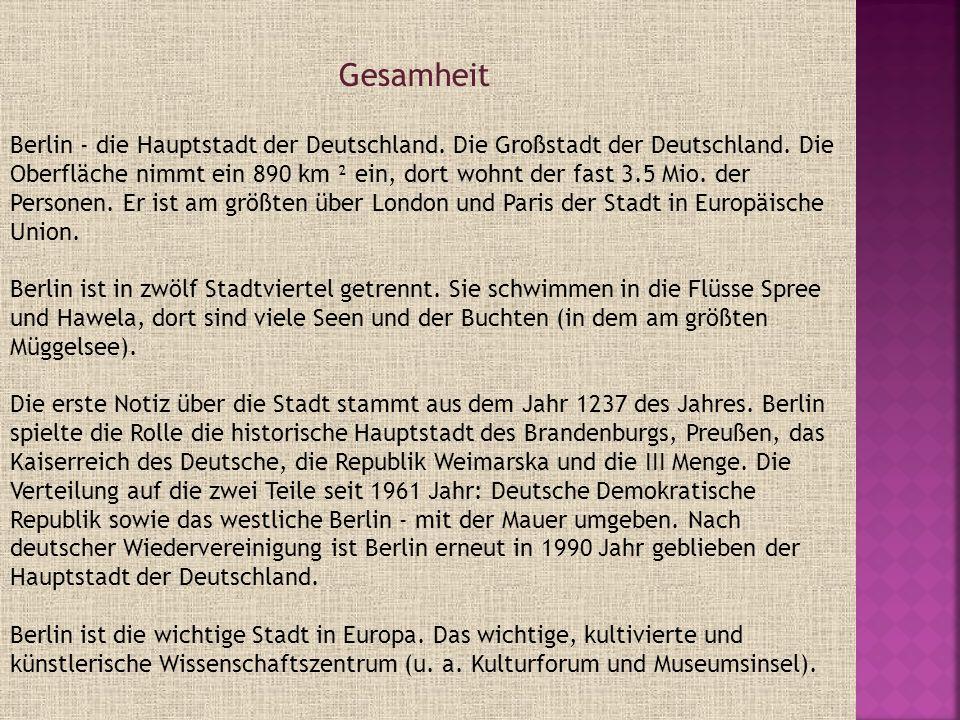 Berlin - die Hauptstadt der Deutschland. Die Großstadt der Deutschland. Die Oberfläche nimmt ein 890 km ² ein, dort wohnt der fast 3.5 Mio. der Person