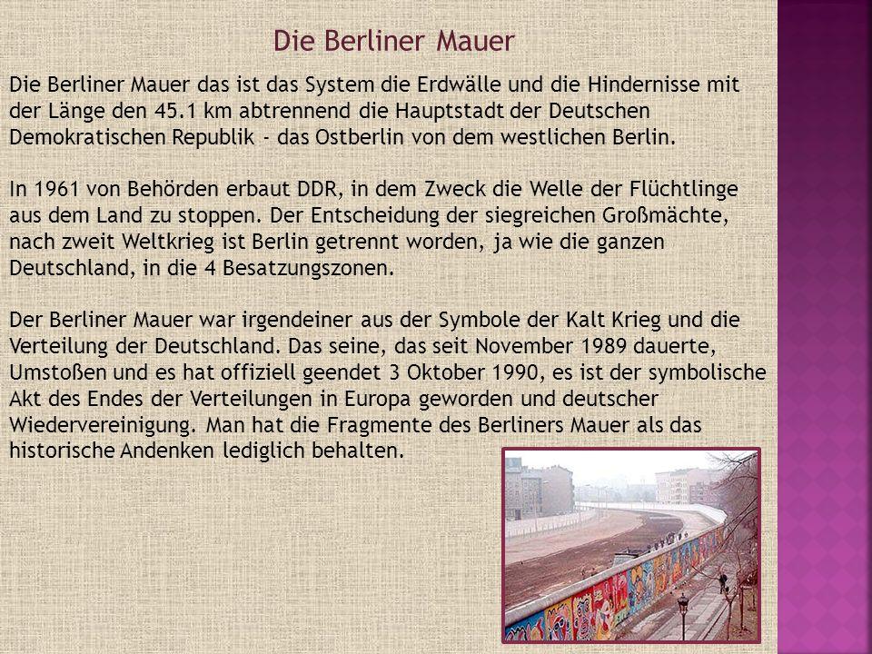 Die Berliner Mauer das ist das System die Erdwälle und die Hindernisse mit der Länge den 45.1 km abtrennend die Hauptstadt der Deutschen Demokratische