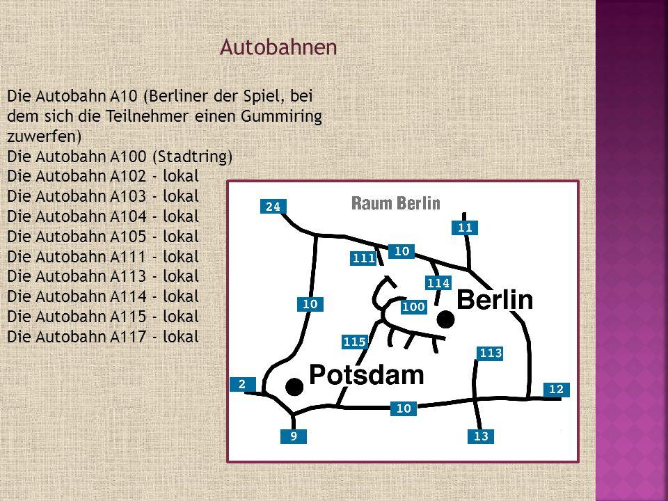 Die Autobahn A10 (Berliner der Spiel, bei dem sich die Teilnehmer einen Gummiring zuwerfen) Die Autobahn A100 (Stadtring) Die Autobahn A102 - lokal Di