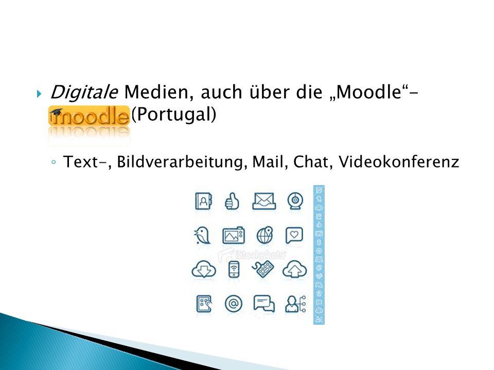 Digitale Medien, auch über die Moodle- Platform (Portugal) Text-, Bildverarbeitung, Mail, Chat, Videokonferenz