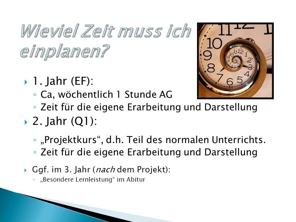 1. Jahr (EF): Ca, wöchentlich 1 Stunde AG Zeit für die eigene Erarbeitung und Darstellung 2.