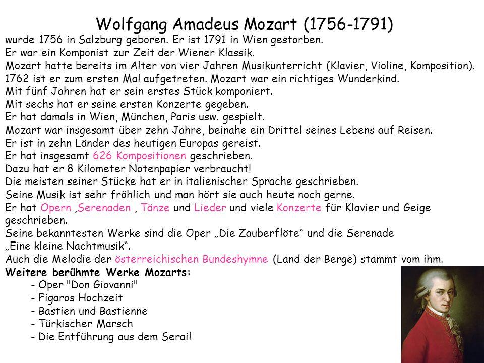 Wolfgang Amadeus Mozart (1756-1791) wurde 1756 in Salzburg geboren. Er ist 1791 in Wien gestorben. Er war ein Komponist zur Zeit der Wiener Klassik. M