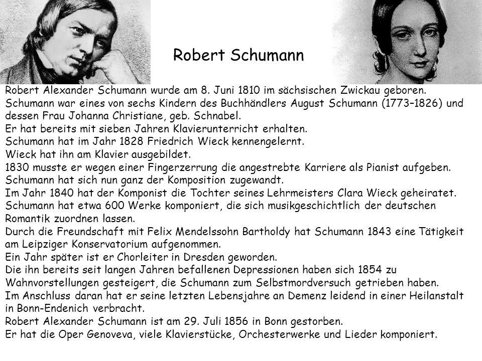 Robert Schumann Robert Alexander Schumann wurde am 8. Juni 1810 im sächsischen Zwickau geboren. Schumann war eines von sechs Kindern des Buchhändlers