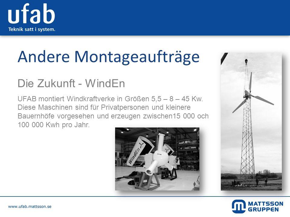 Andere Montageaufträge Die Zukunft - WindEn UFAB montiert Windkraftverke in Größen 5,5 – 8 – 45 Kw. Diese Maschinen sind für Privatpersonen und kleine