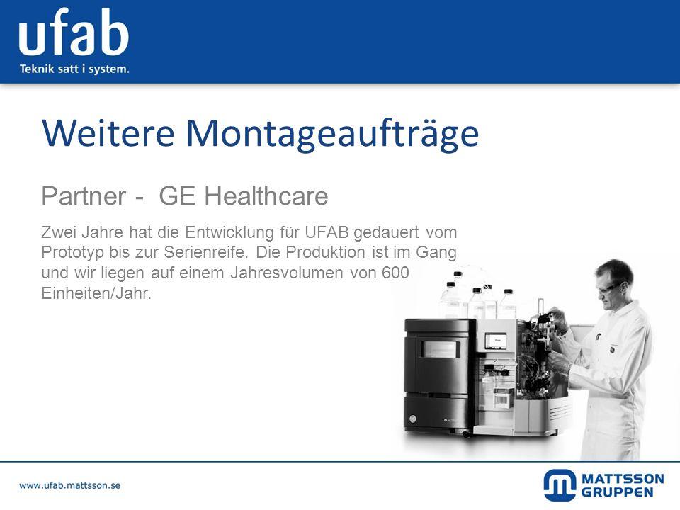 Weitere Montageaufträge Partner - GE Healthcare Zwei Jahre hat die Entwicklung für UFAB gedauert vom Prototyp bis zur Serienreife. Die Produktion ist