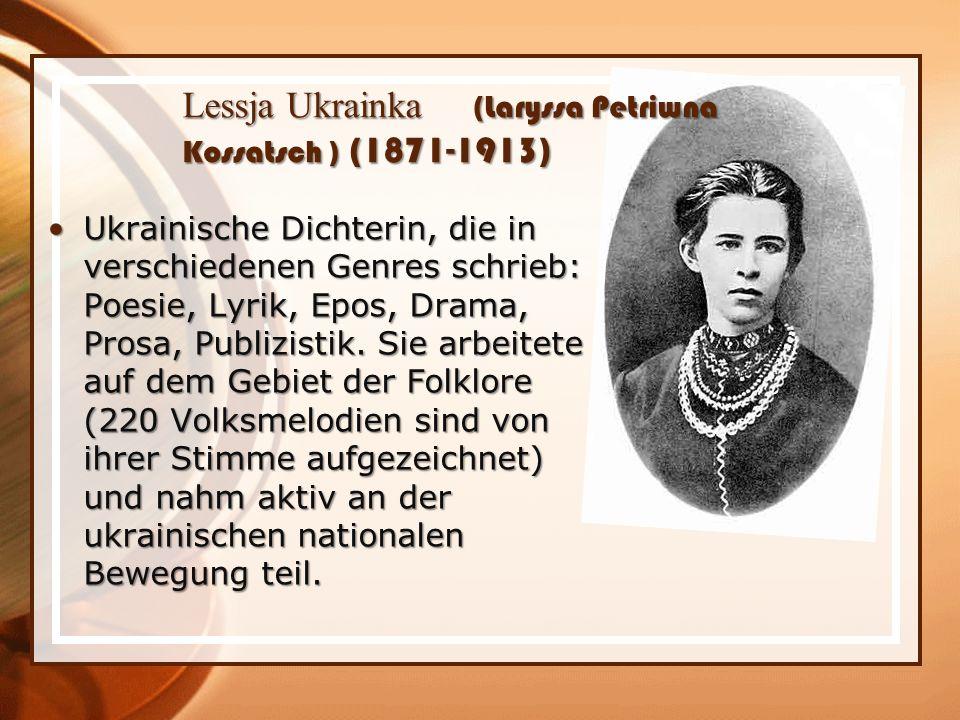 Ukrainische Dichterin, die in verschiedenen Genres schrieb: Poesie, Lyrik, Epos, Drama, Prosa, Publizistik.