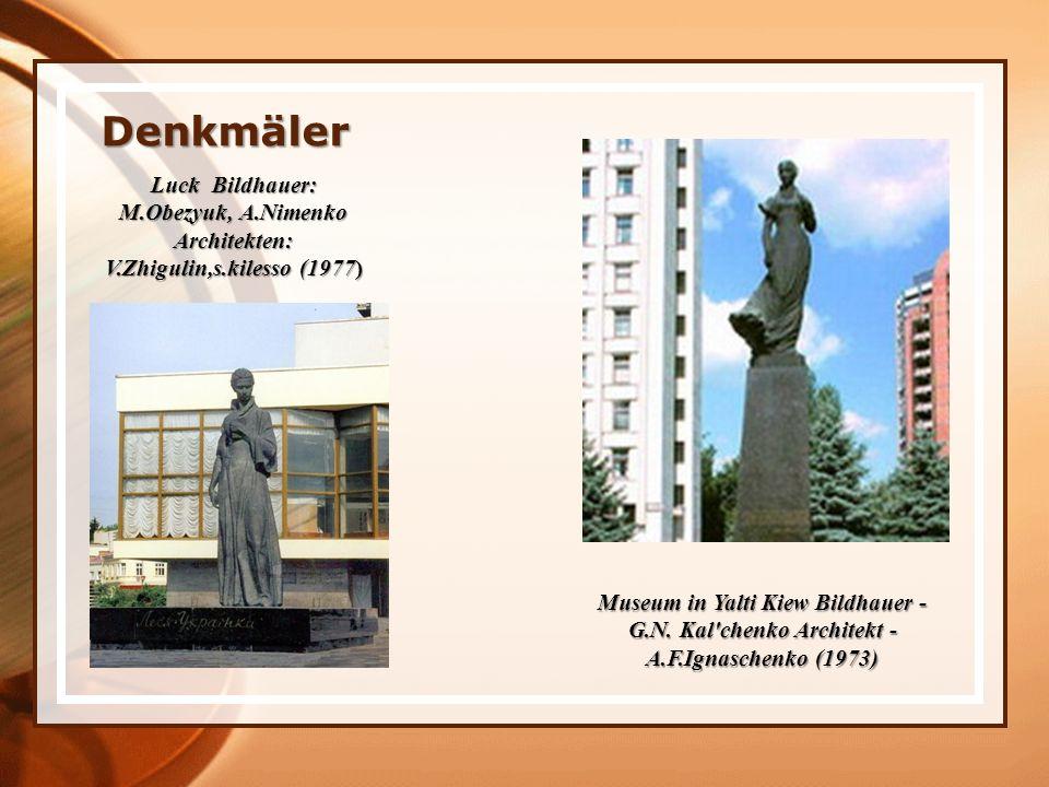 Denkmäler Luck Bildhauer: M.Obezyuk, A.Nimenko Architekten: V.Zhigulin,s.kilesso (1977) Museum in Yalti Kiew Bildhauer - G.N.