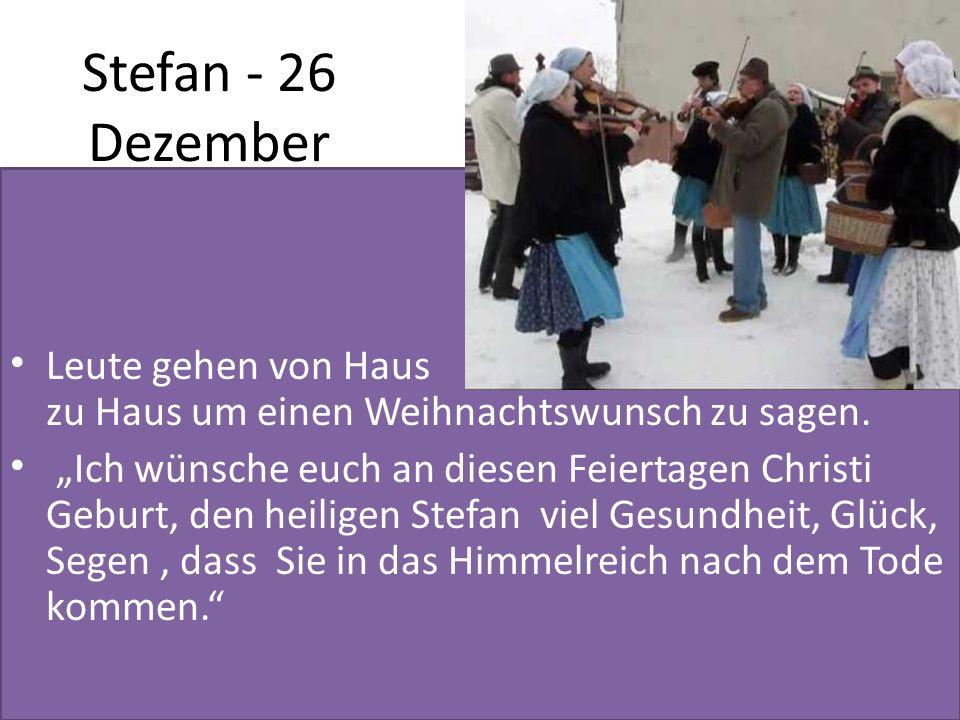 Stefan - 26 Dezember Leute gehen von Haus zu Haus um einen Weihnachtswunsch zu sagen. Ich wünsche euch an diesen Feiertagen Christi Geburt, den heilig