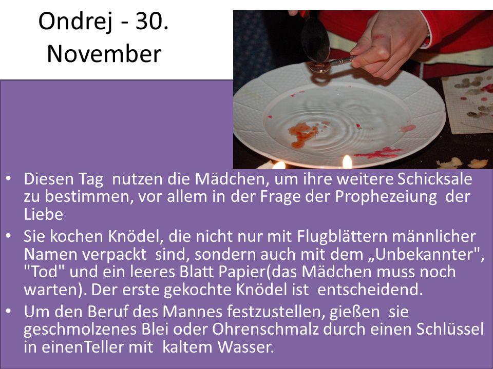 Ondrej - 30. November Diesen Tag nutzen die Mädchen, um ihre weitere Schicksale zu bestimmen, vor allem in der Frage der Prophezeiung der Liebe Sie ko