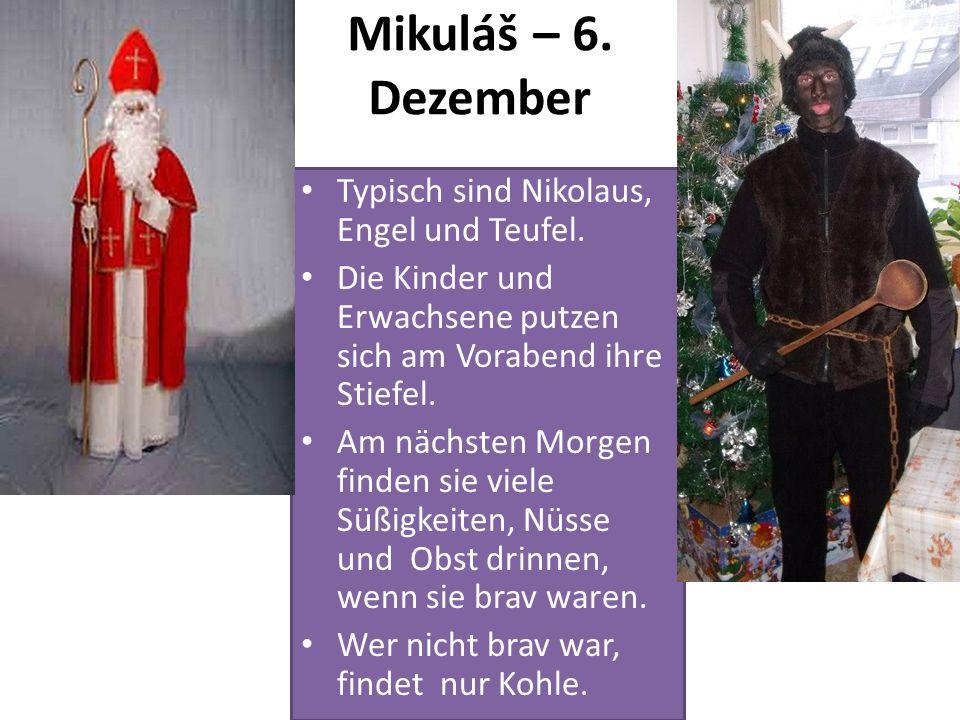 Mikuláš – 6. Dezember Typisch sind Nikolaus, Engel und Teufel. Die Kinder und Erwachsene putzen sich am Vorabend ihre Stiefel. Am nächsten Morgen find