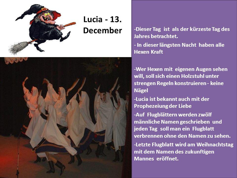 Lucia - 13. December -Dieser Tag ist als der kürzeste Tag des Jahres betrachtet. - In dieser längsten Nacht haben alle Hexen Kraft -Wer Hexen mit eige