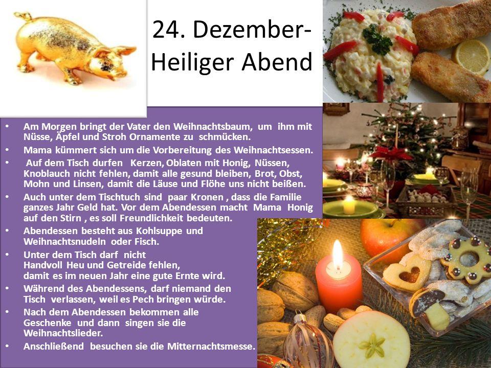 24. Dezember- Heiliger Abend Am Morgen bringt der Vater den Weihnachtsbaum, um ihm mit Nüsse, Äpfel und Stroh Ornamente zu schmücken. Mama kümmert sic