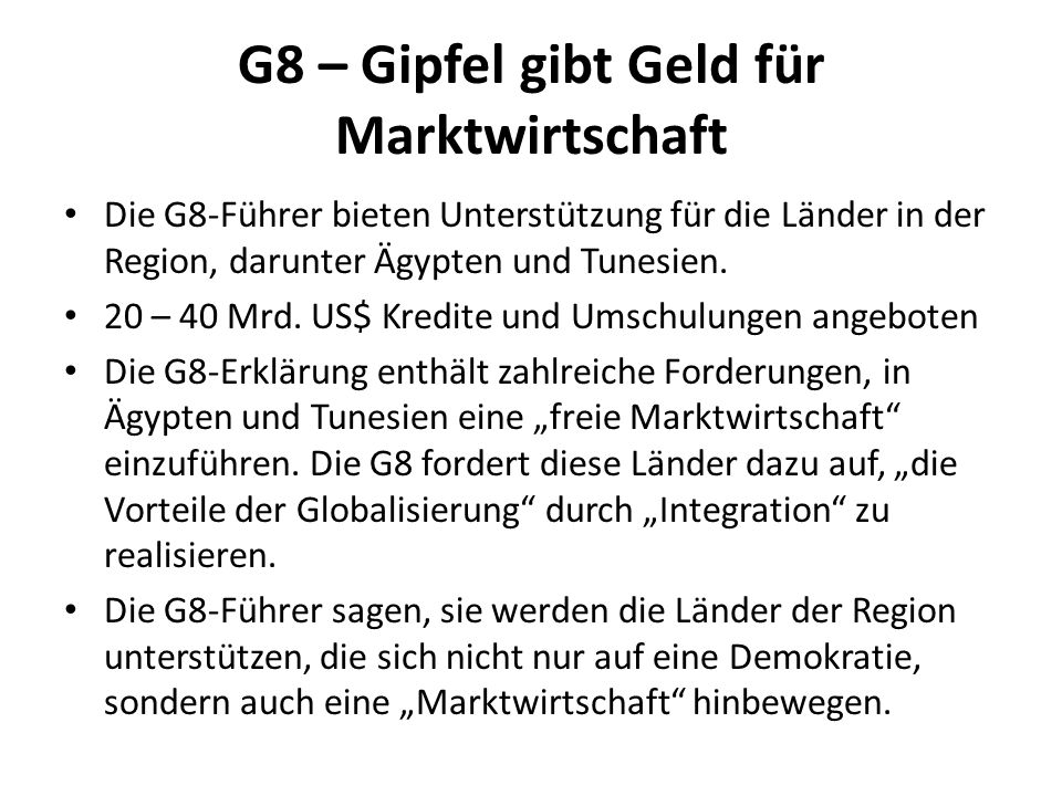 G8 – Gipfel gibt Geld für Marktwirtschaft Die G8-Führer bieten Unterstützung für die Länder in der Region, darunter Ägypten und Tunesien. 20 – 40 Mrd.