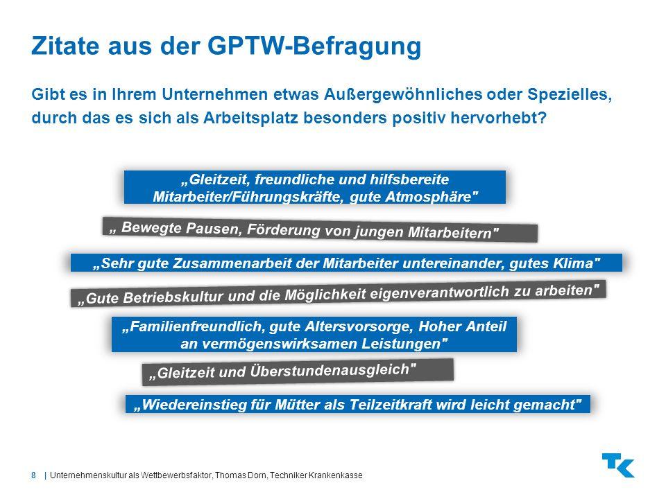 8 Unternehmenskultur als Wettbewerbsfaktor, Thomas Dorn, Techniker Krankenkasse Zitate aus der GPTW-Befragung Gibt es in Ihrem Unternehmen etwas Außer