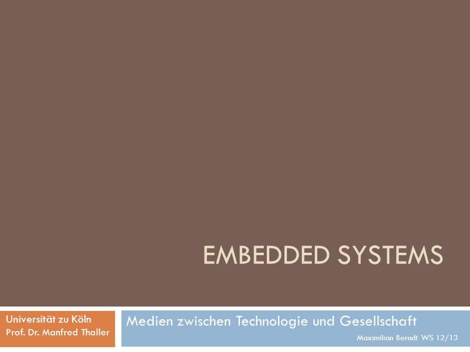 EMBEDDED SYSTEMS Medien zwischen Technologie und Gesellschaft Maximilian Berndt WS 12/13 Universität zu Köln Prof. Dr. Manfred Thaller