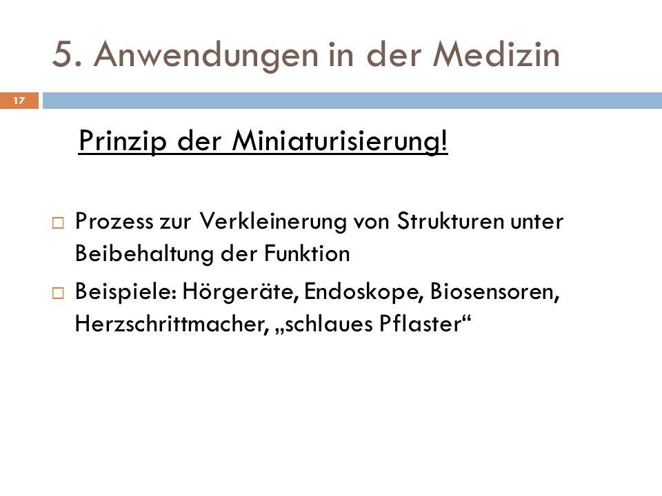 5. Anwendungen in der Medizin Prinzip der Miniaturisierung! Prozess zur Verkleinerung von Strukturen unter Beibehaltung der Funktion Beispiele: Hörger