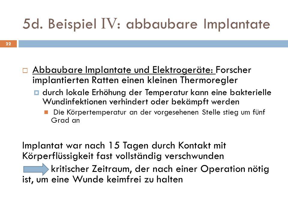 5d. Beispiel IV : abbaubare Implantate Abbaubare Implantate und Elektrogeräte: Forscher implantierten Ratten einen kleinen Thermoregler durch lokale E