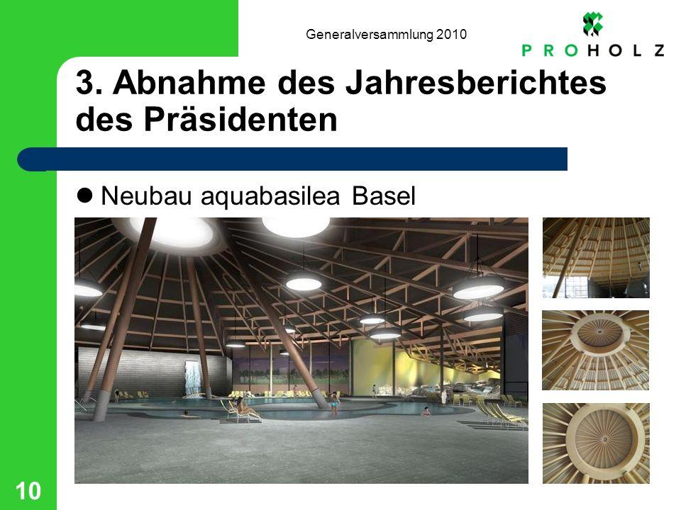Generalversammlung 2010 10 3. Abnahme des Jahresberichtes des Präsidenten Neubau aquabasilea Basel