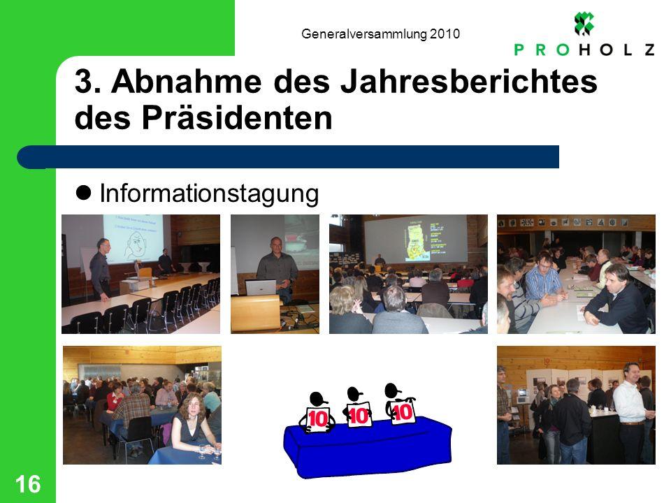 Generalversammlung 2010 16 3. Abnahme des Jahresberichtes des Präsidenten Informationstagung