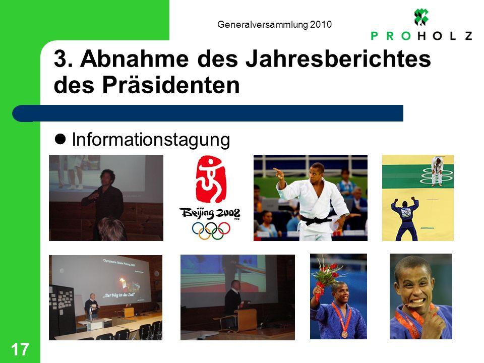 Generalversammlung 2010 17 3. Abnahme des Jahresberichtes des Präsidenten Informationstagung