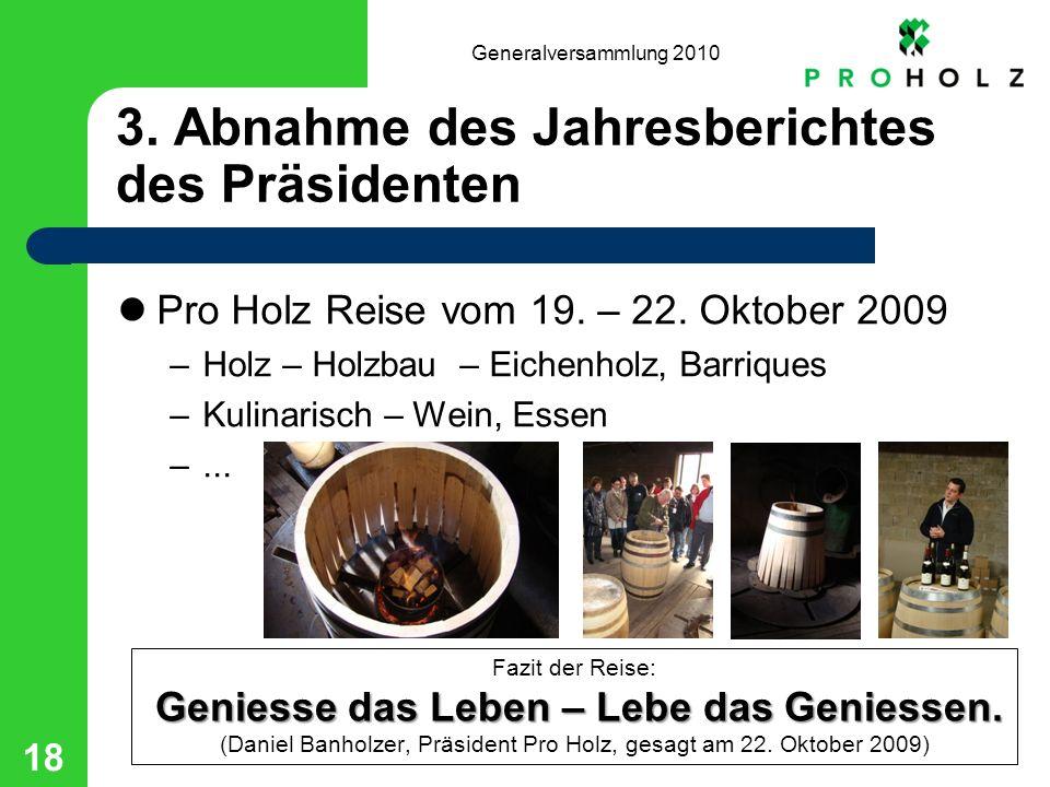Generalversammlung 2010 18 3. Abnahme des Jahresberichtes des Präsidenten Pro Holz Reise vom 19.