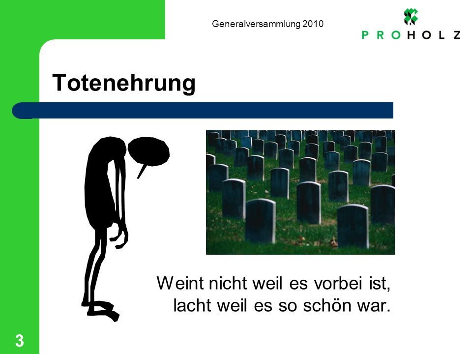 Generalversammlung 2010 3 Totenehrung Weint nicht weil es vorbei ist, lacht weil es so schön war.