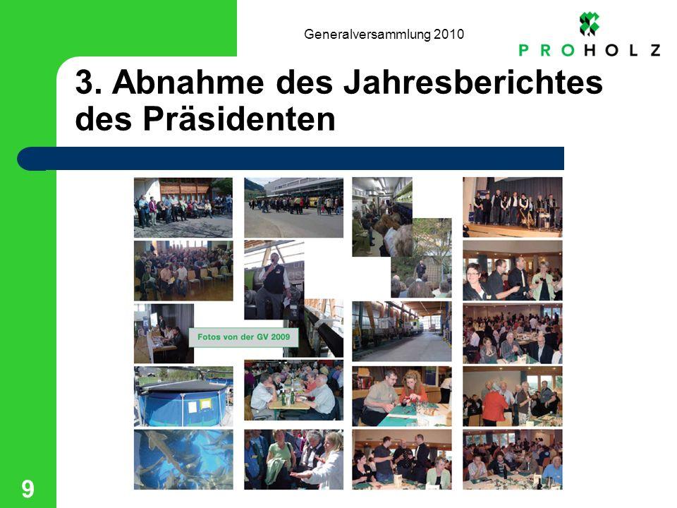 Generalversammlung 2010 9 3. Abnahme des Jahresberichtes des Präsidenten