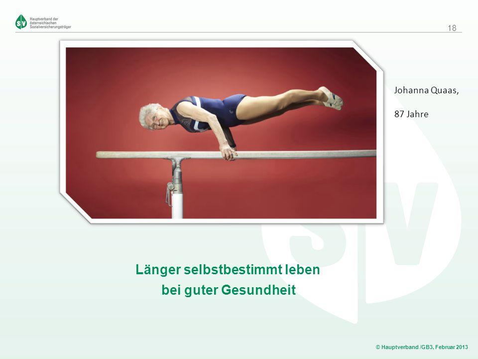 © Hauptverband /GB3, Februar 2013 Länger selbstbestimmt leben bei guter Gesundheit Johanna Quaas, 87 Jahre 18
