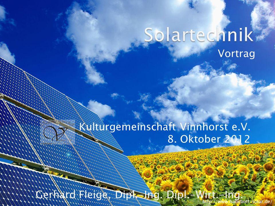 Vortrag Gerhard Fleige, Dipl.-Ing. Dipl.-Wirt.-Ing. Kulturgemeinschaft Vinnhorst e.V. 8. Oktober 2012 http://www.hanebutt-solar.de/