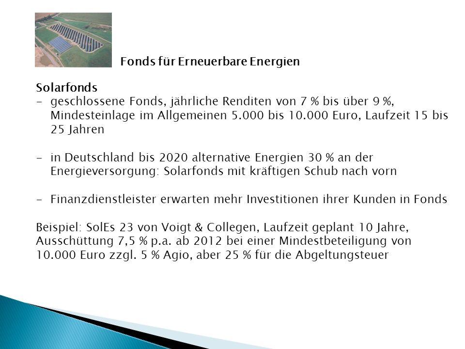 Solarfonds -geschlossene Fonds, jährliche Renditen von 7 % bis über 9 %, Mindesteinlage im Allgemeinen 5.000 bis 10.000 Euro, Laufzeit 15 bis 25 Jahre
