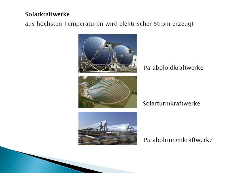 Solarkraftwerke aus höchsten Temperaturen wird elektrischer Strom erzeugt Parabolrinnenkraftwerke Solarturmkraftwerke Paraboloidkraftwerke