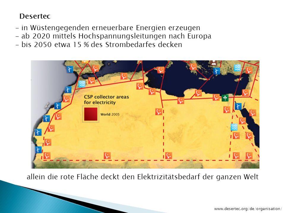 Desertec www.desertec.org/de/organisation/ allein die rote Fläche deckt den Elektrizitätsbedarf der ganzen Welt - in Wüstengegenden erneuerbare Energi